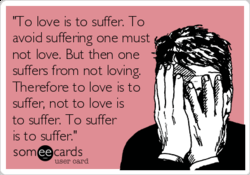 'To love is to suffer. To 