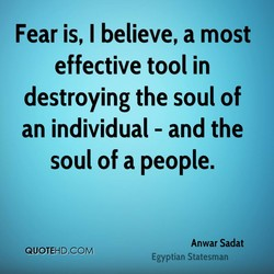 Fear is, I believe, a most 