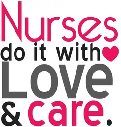 Nurses do it withe Love