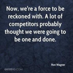 Now, we're a force to be 
