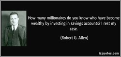 How many millionaires do you know who have become 
