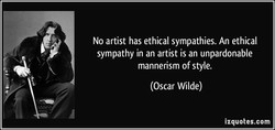 No artist has ethical sympathies. An ethical 
