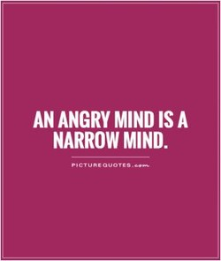 AN ANGRY MIND IS A 