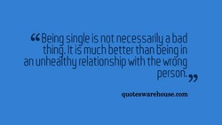 Being single is not necessarily a bad 