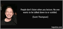 People don't listen when you lecture. No one 
