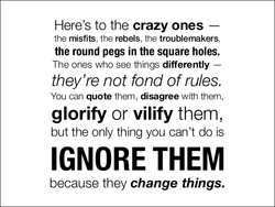 Here's to the crazy ones — 