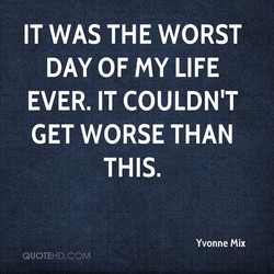 IT WAS THE WORST 