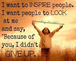 1 want to INSPIRE people. 