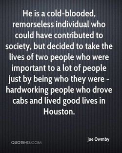 He is a cold-blooded, 