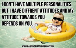 I DON'T HAVE MULTIPLE PERSONALITIES. 