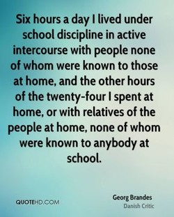 Six hours a day I lived under 