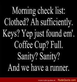Morning check list: 