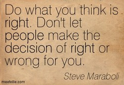Do what you think is 