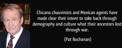 Chicano chauvinists and Mexican agents have 