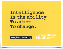 Intelligence Is the ability To adapt To change. Inspirational