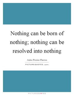 Nothing can be born of 
