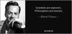 Scientists are explorers. 