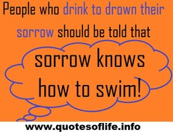 People who drink to drown their 