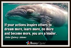 If your actions inspire others to 