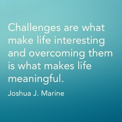 Challenges are what 
