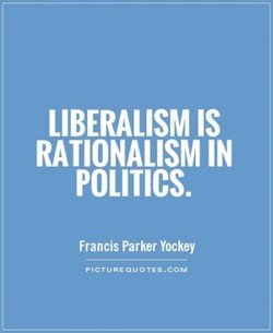 LIBERALISM IS 