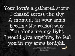 Your love's a gathered storm 