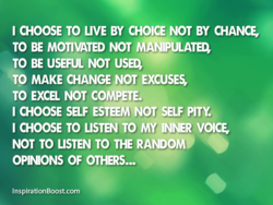 CHOOSE TO LIVE BY CHOICE NOT BY CHANCE,