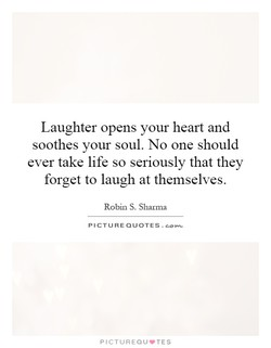 Laughter opens your heart and 
