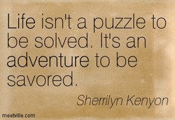 Life isnlt a puzzle to 