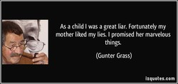 As a child I was a great liar. Fortunately my 