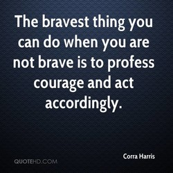 The bravest thing you 