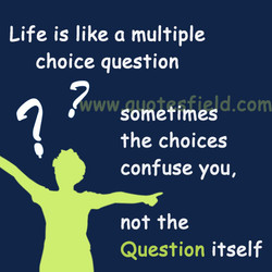Life is like a multiple 