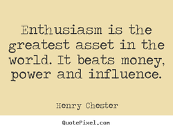 Enthusiasm is the 
