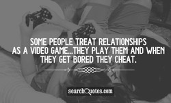 SOME PEOPLE TREAT RELATIONSHIPS 
