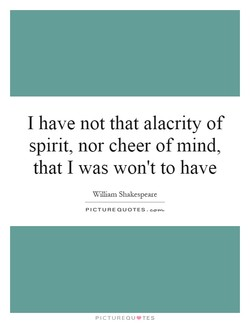 I have not that alacrity of 