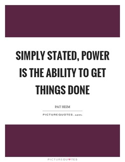 SIMPLY STATED, POWER IS THE TO GET THINGS DONE PAT HEIM PICTURE QUOTES. PICTUREQLJVTES
