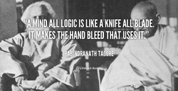 ' MIND ALL LOGIC IS LIKE A KNIFE ALL BLADE. 