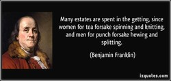 Many estates are spent in the getting, since 