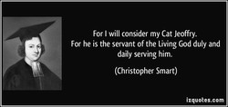 For I will consider my Cat Jeoffry. 
