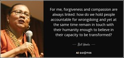 For me, forgiveness and compassion are 