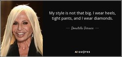 My style is not that big. I wear heels, 