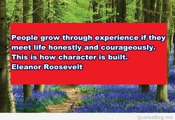 People grow through experience; if they 
