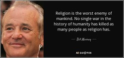 Religion is the worst enemy of 