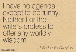 I have no agenda 