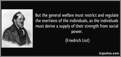 But the general welfare must restrict and regulate 