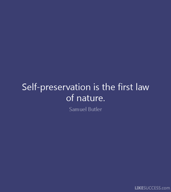 Self-preservation is the first law 