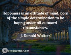 Happiness is anattitude of mind, born 