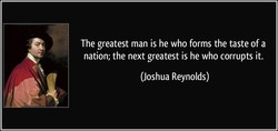 The greatest man is he who forms the taste of a 