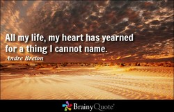 All my life, my heart has yearned 