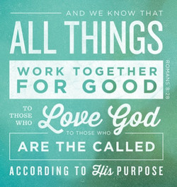 AND WE KNOW THAT ALL THINGS WORK TOGETHER FOR GOOD ewe god TO THOSE ARE THE CALLED ACCORDING TO *LPURPOSE